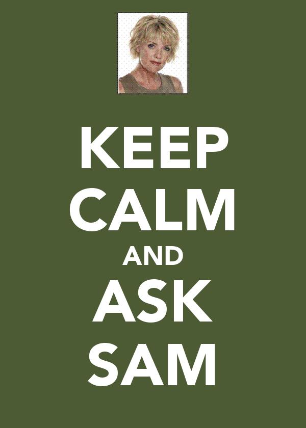 KEEP CALM AND ASK SAM