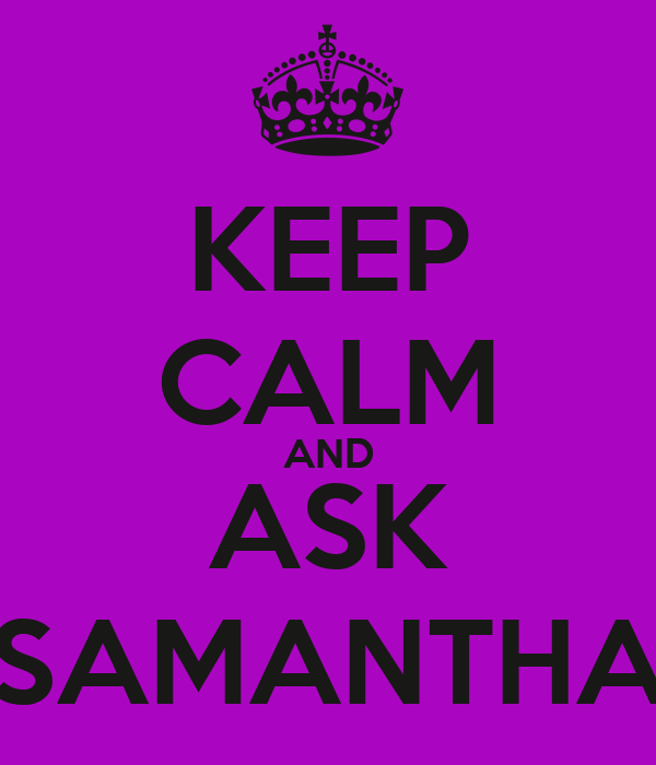 KEEP CALM AND ASK SAMANTHA