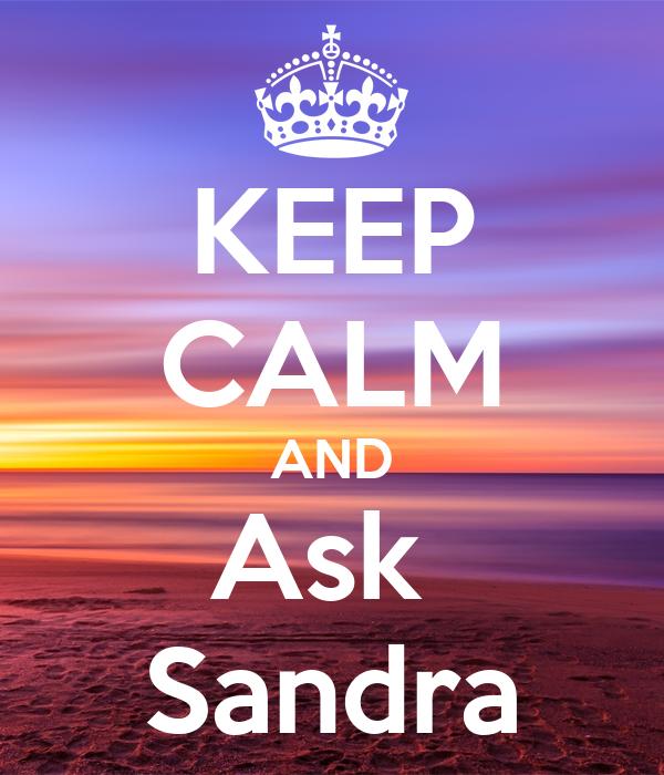 KEEP CALM AND Ask  Sandra