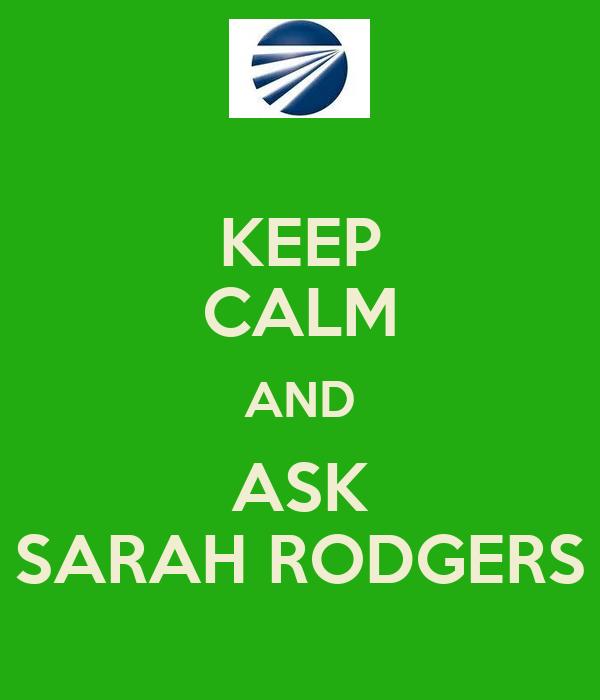 KEEP CALM AND ASK SARAH RODGERS