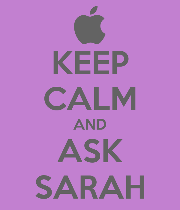 KEEP CALM AND ASK SARAH