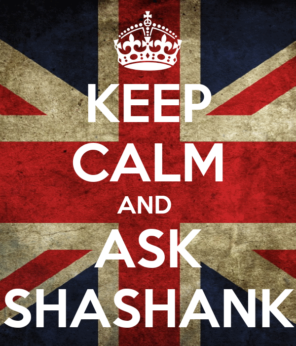 KEEP CALM AND  ASK SHASHANK