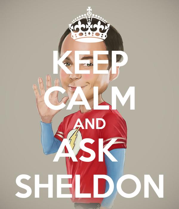 KEEP CALM AND ASK  SHELDON