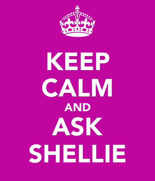 KEEP CALM AND ASK SHELLIE