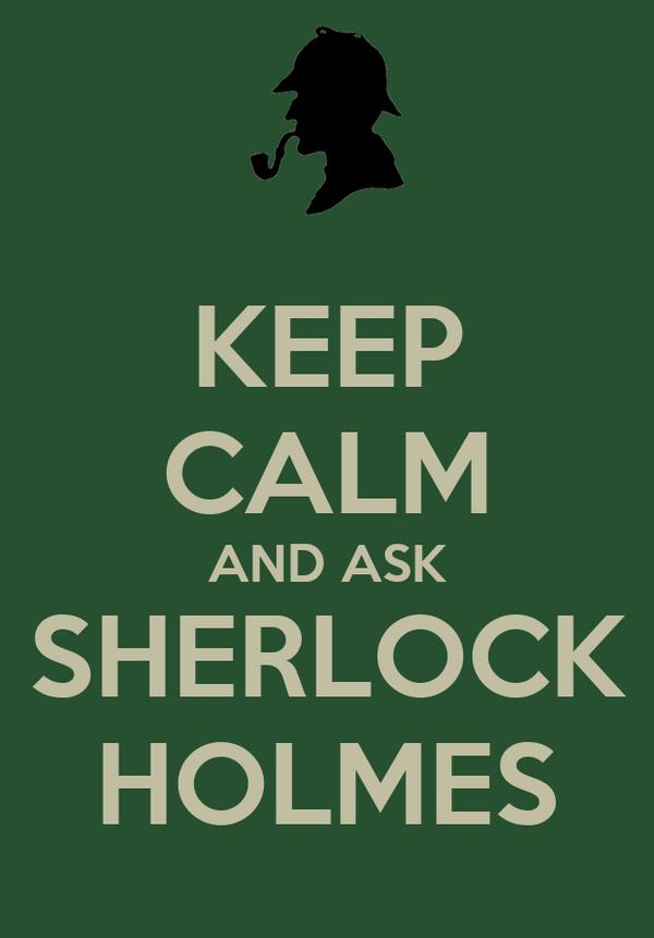 KEEP CALM AND ASK SHERLOCK HOLMES
