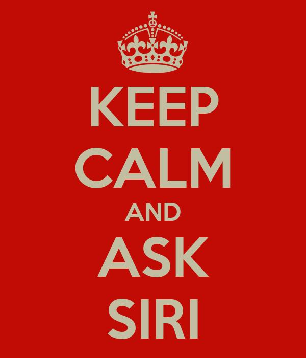 KEEP CALM AND ASK SIRI