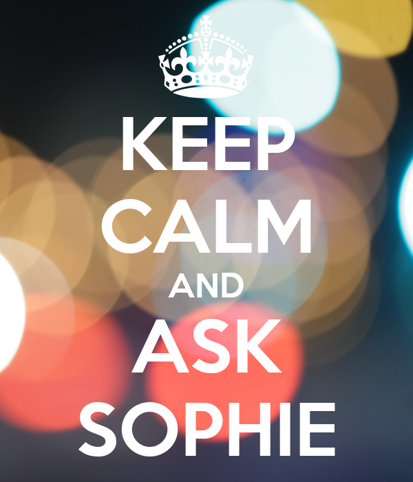 KEEP CALM AND ASK SOPHIE
