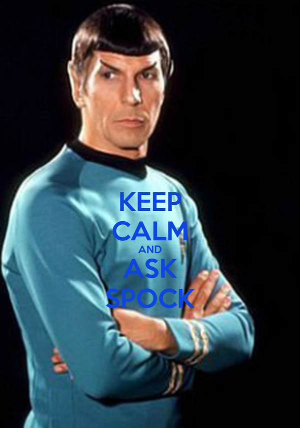 KEEP CALM AND ASK SPOCK