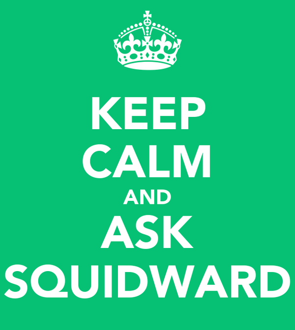KEEP CALM AND ASK SQUIDWARD