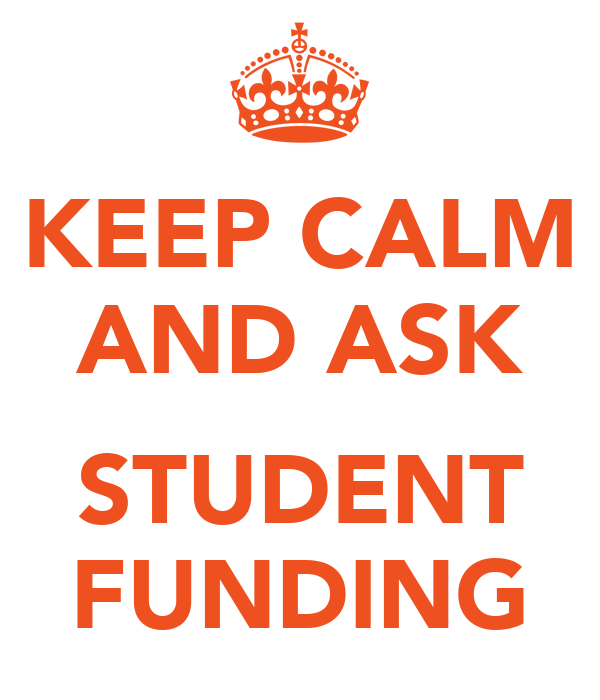 KEEP CALM AND ASK  STUDENT FUNDING