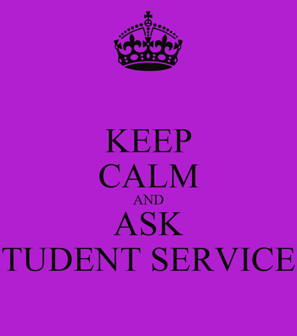 KEEP CALM AND ASK STUDENT SERVICES