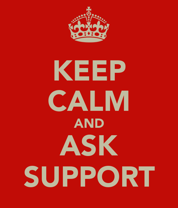 KEEP CALM AND ASK SUPPORT