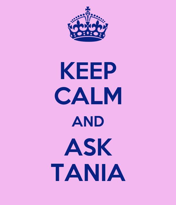 KEEP CALM AND ASK TANIA