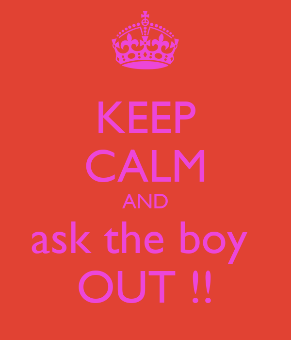 KEEP CALM AND ask the boy  OUT !!