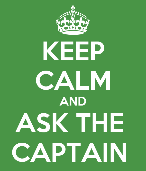 KEEP CALM AND ASK THE  CAPTAIN