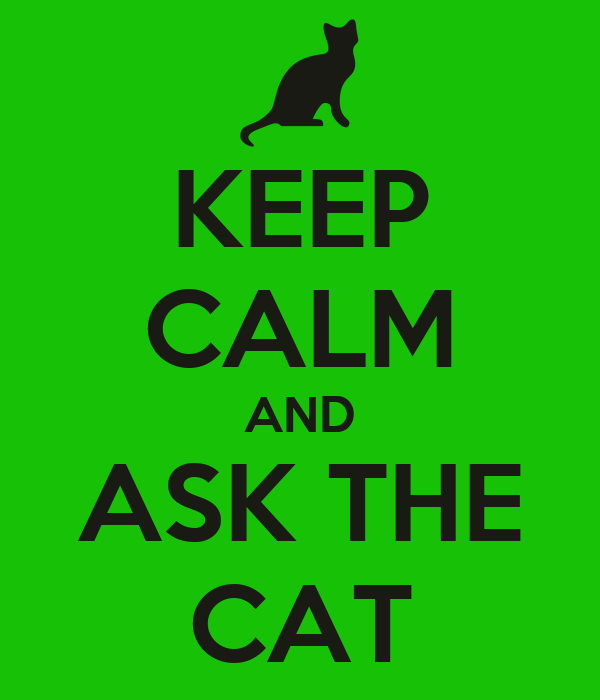KEEP CALM AND ASK THE CAT
