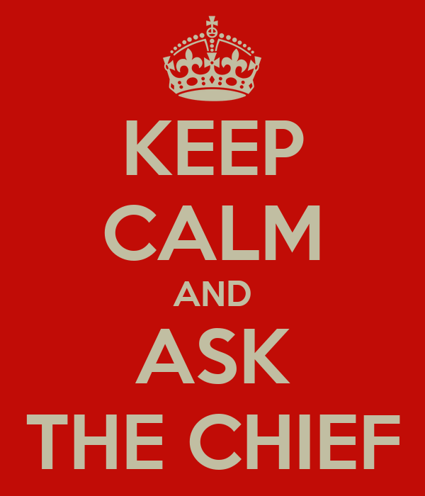 KEEP CALM AND ASK THE CHIEF