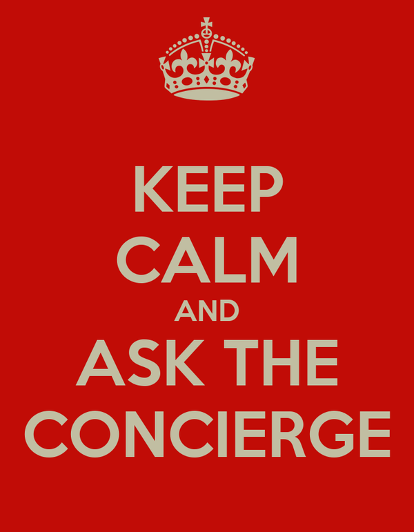 KEEP CALM AND ASK THE CONCIERGE