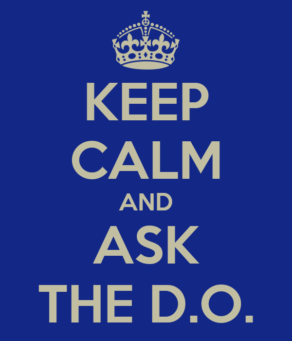 KEEP CALM AND ASK THE D.O.