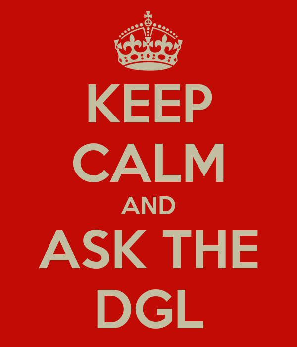 KEEP CALM AND ASK THE DGL