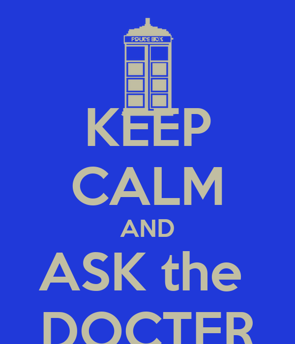 KEEP CALM AND ASK the  DOCTER