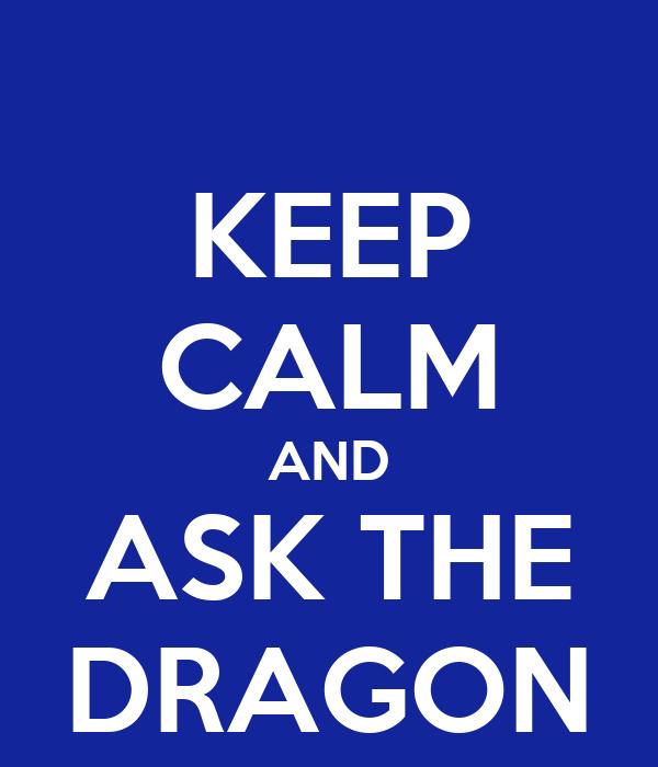 KEEP CALM AND ASK THE DRAGON