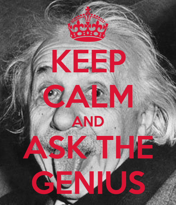 KEEP CALM AND ASK THE GENIUS