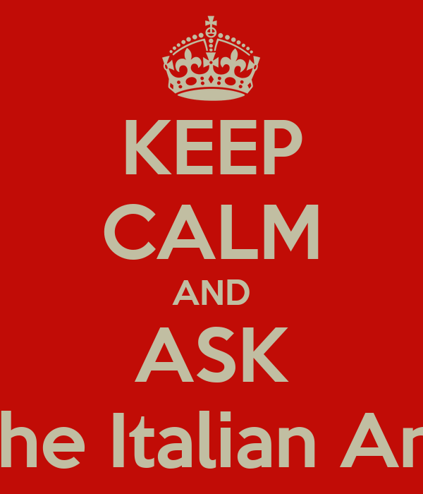 KEEP CALM AND ASK The Italian Ant