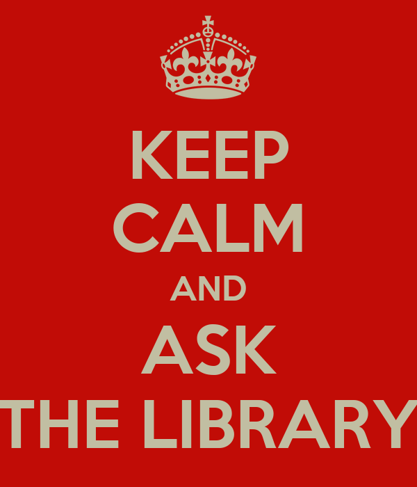 KEEP CALM AND ASK THE LIBRARY