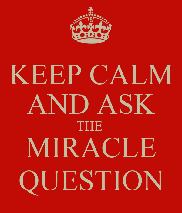 the miracle question Most people know it by the famous skill sets: scaling questions, exceptions, and  the miracle question really, it is grounded in the reality that.