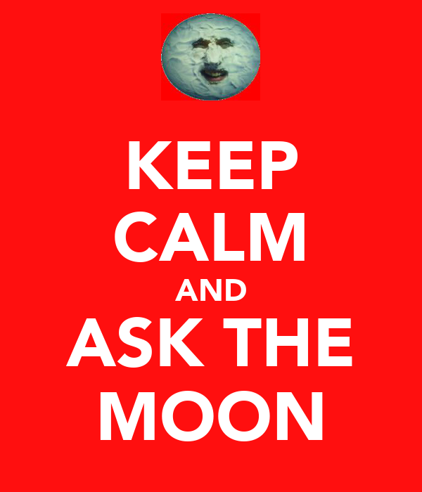 KEEP CALM AND ASK THE MOON
