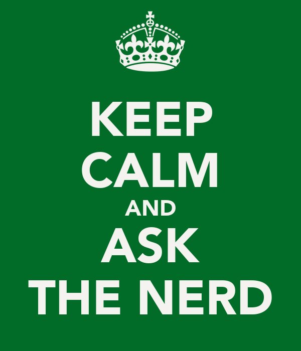 KEEP CALM AND ASK THE NERD