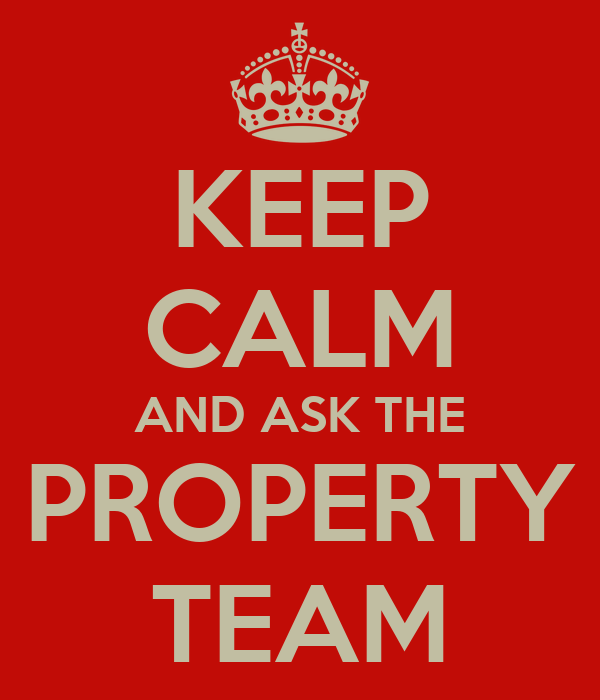 KEEP CALM AND ASK THE PROPERTY TEAM