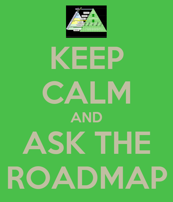 KEEP CALM AND ASK THE ROADMAP