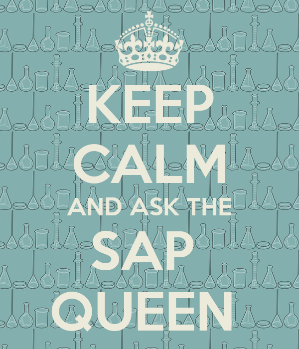 KEEP CALM AND ASK THE SAP  QUEEN