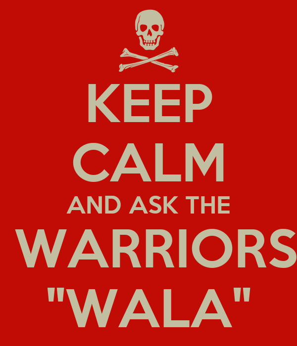 "KEEP CALM AND ASK THE  WARRIORS ""WALA"""