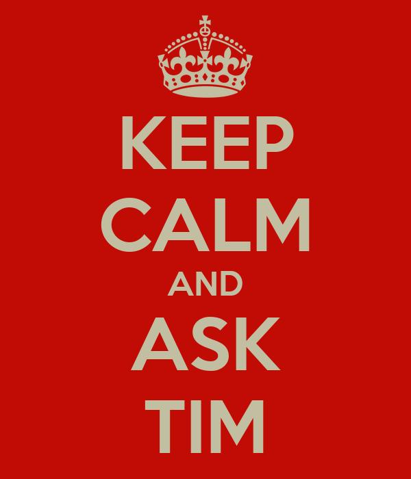 KEEP CALM AND ASK TIM