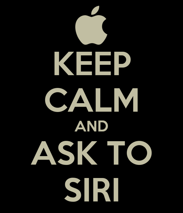 KEEP CALM AND ASK TO SIRI