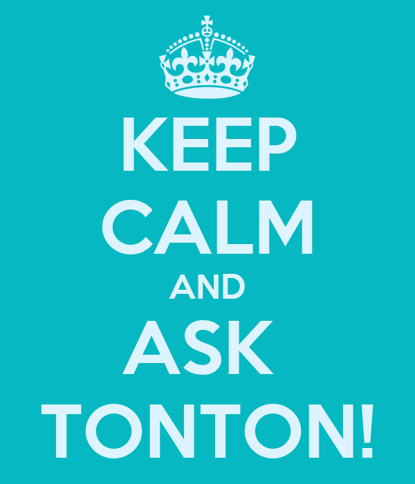 KEEP CALM AND ASK  TONTON!