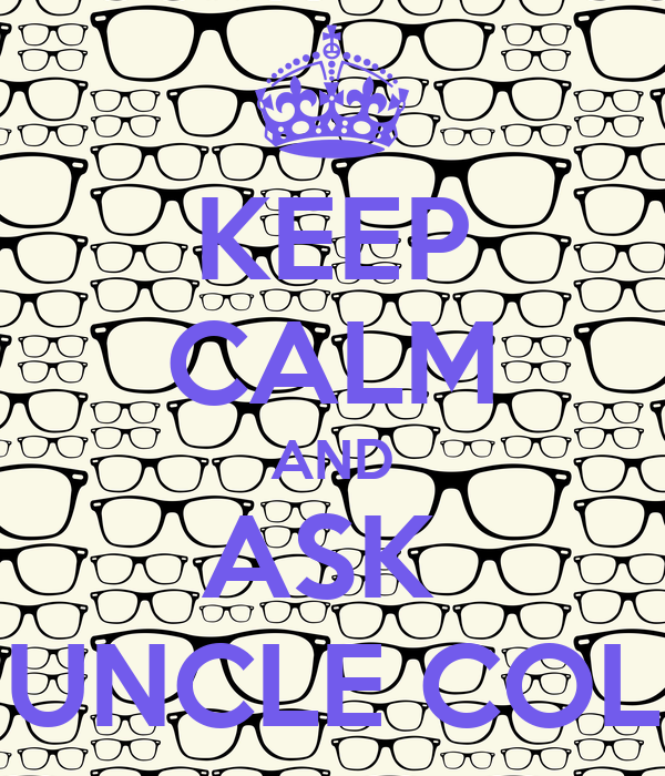 KEEP CALM AND ASK  UNCLE COL