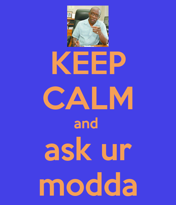 KEEP CALM and  ask ur modda