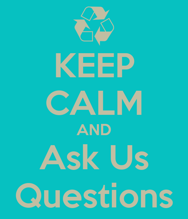 KEEP CALM AND Ask Us Questions