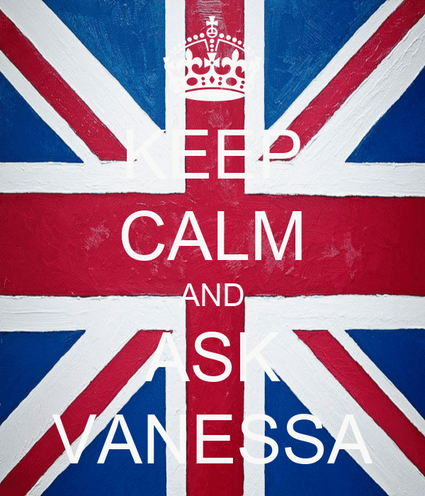 KEEP CALM AND ASK VANESSA