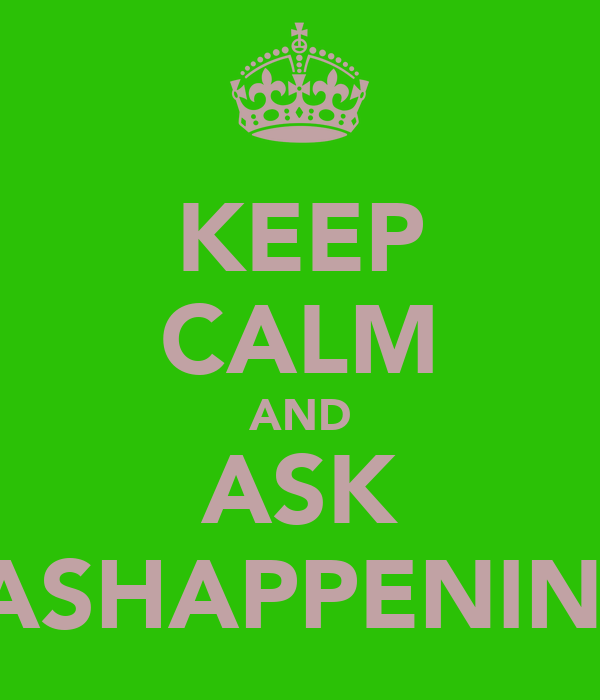 KEEP CALM AND ASK VASHAPPENIN?!