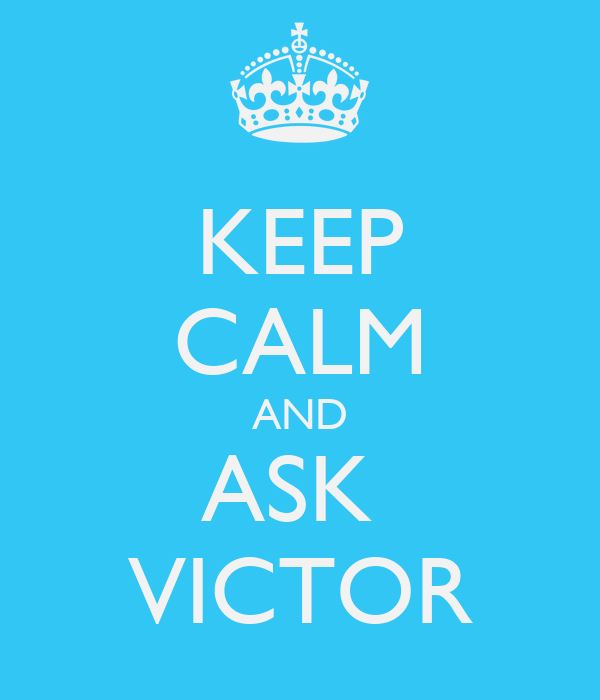 KEEP CALM AND ASK  VICTOR