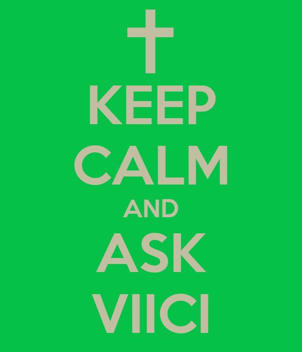 KEEP CALM AND ASK VIICI