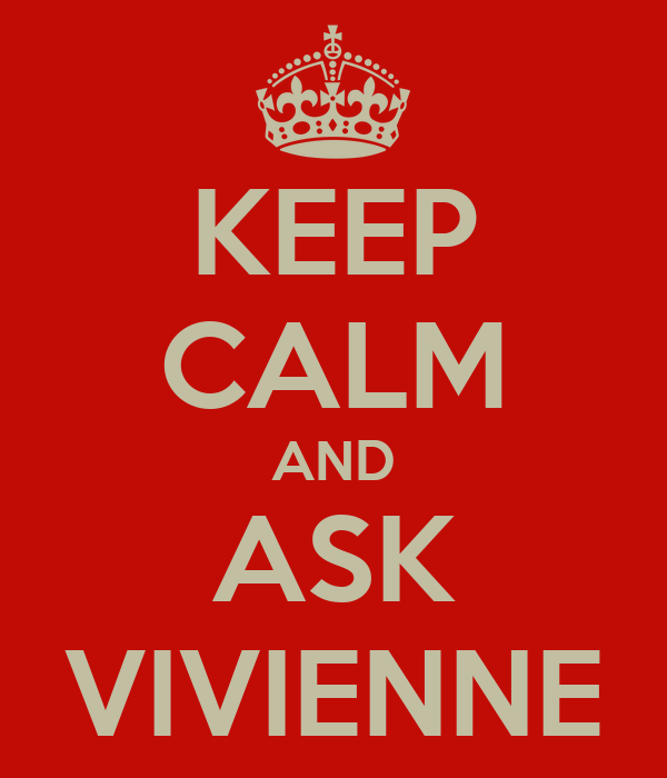 KEEP CALM AND ASK VIVIENNE