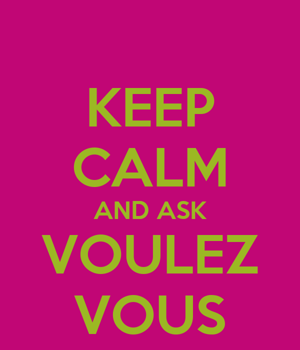 KEEP CALM AND ASK VOULEZ VOUS