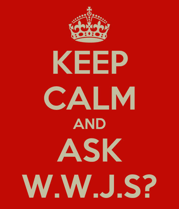 KEEP CALM AND ASK W.W.J.S?