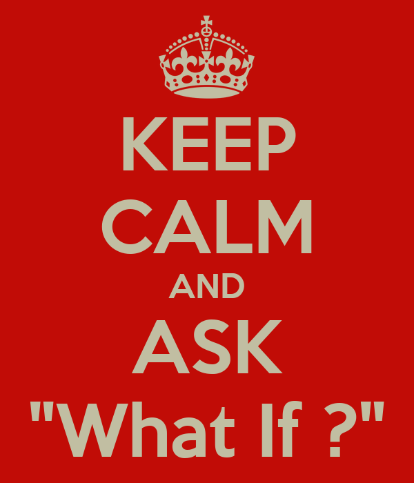 """KEEP CALM AND ASK """"What If ?"""""""